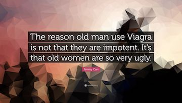 Name:  2995039-Jimmy-Carr-Quote-The-reason-old-man-use-Viagra-is-not-that-they.jpg Views: 335 Size:  16.5 KB