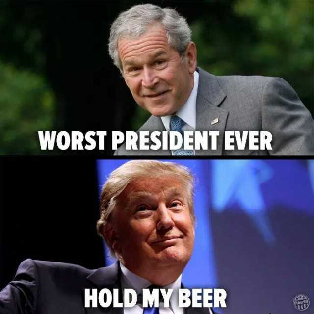 What happened to DH40?-george-bush-worst-president-ever-donald-trump-hold-my-beer-yi1t8.jpg