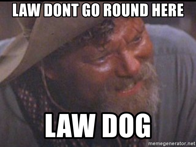 Its official, I quit-law-dont-go-round-here-law-dog.jpg