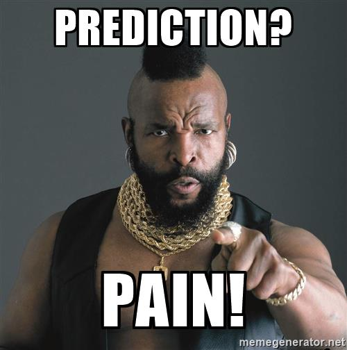 Name:  mr-t-fool-prediction-pain.jpg