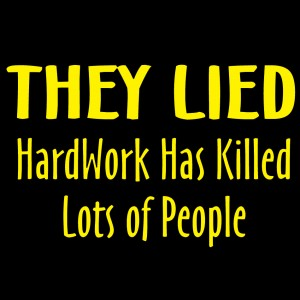 Name:  they-lied-hard-work-has-killed-lots-of-people.jpg Views: 104 Size:  21.9 KB