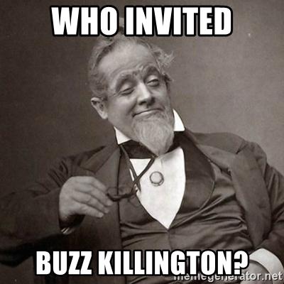Name:  who-invited-buzz-killington.jpg Views: 849 Size:  102.3 KB